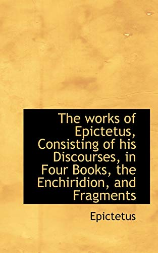9781110377671: The works of Epictetus, Consisting of his Discourses, in Four Books, the Enchiridion, and Fragments