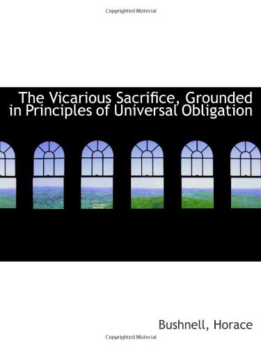 9781110379309: The Vicarious Sacrifice, Grounded in Principles of Universal Obligation
