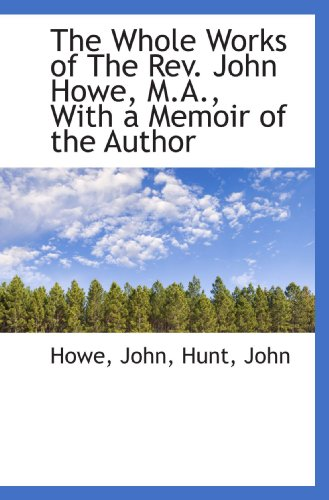 9781110380008: The Whole Works of The Rev. John Howe, M.A., With a Memoir of the Author
