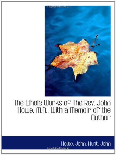 9781110380015: The Whole Works of The Rev. John Howe, M.A., With a Memoir of the Author