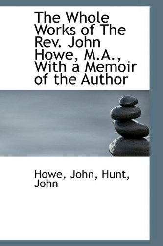 9781110380091: The Whole Works of The Rev. John Howe, M.A., With a Memoir of the Author