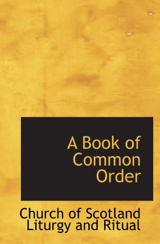 A Book of Common Order: Church of Scotland Liturgy and Ritual