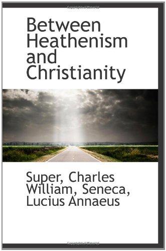 9781110384129: Between Heathenism and Christianity