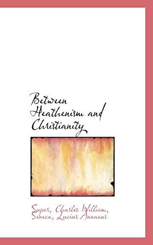 9781110384174: Between Heathenism and Christianity