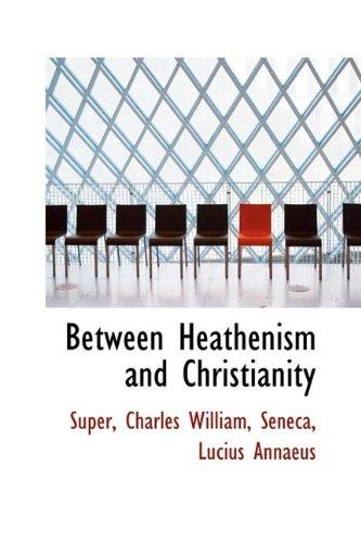9781110384235: Between Heathenism and Christianity