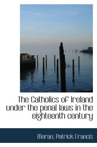 9781110385287: The Catholics of Ireland under the penal laws in the eighteenth century