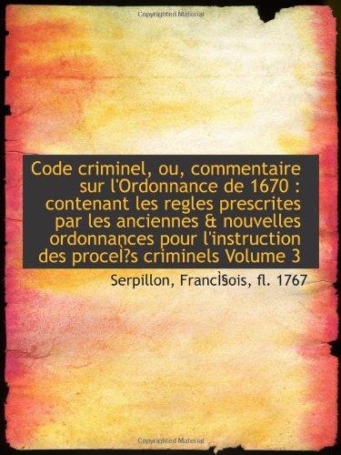 9781110386093: Code criminel, ou, commentaire sur l'Ordonnance de 1670 : contenant les regles prescrites par les an
