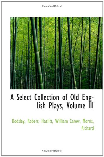 A Select Collection of Old English Plays, Volume III: Dodsley, Robert