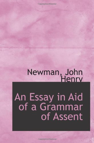 an essay in aid of a grammar of assent Essay in aid of a grammar of assent, an [john henry newman, nicholas lash] on amazoncom free shipping on qualifying offers this classic of christian apologetics.