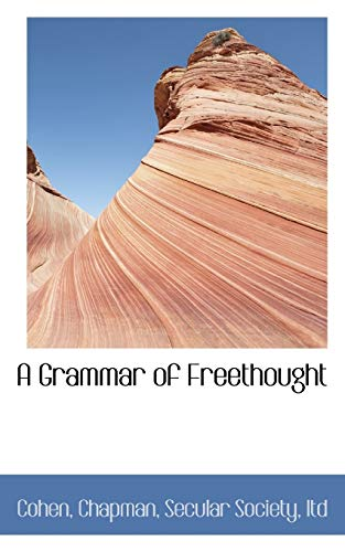 9781110390793: A Grammar of Freethought