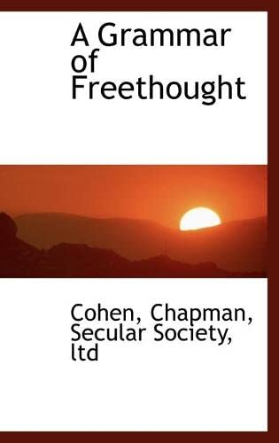 9781110390854: A Grammar of Freethought