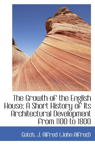 The Growth of the English House; A: J. Alfred (John