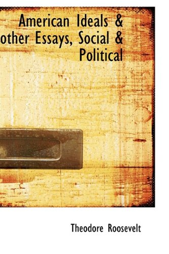9781110402991: American Ideals & other Essays, Social & Political