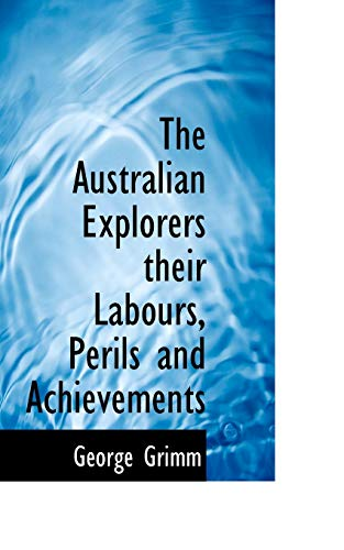 9781110407873: The Australian Explorers their Labours, Perils and Achievements