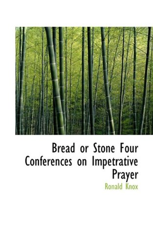 9781110416301: Bread or Stone Four Conferences on Impetrative Prayer