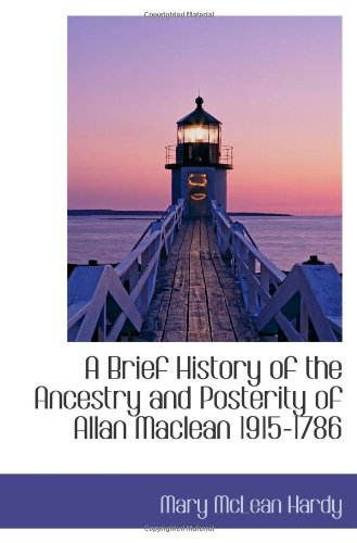 9781110416578: A Brief History of the Ancestry and Posterity of Allan Maclean 1915-1786