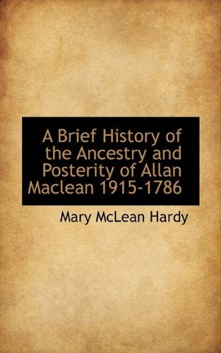 9781110416615: A Brief History of the Ancestry and Posterity of Allan Maclean 1915-1786