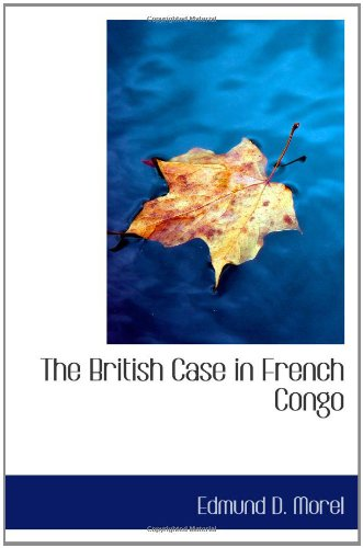 The British Case in French Congo: Edmund D. Morel