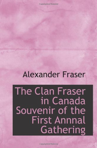 9781110426225: The Clan Fraser in Canada Souvenir of the First Annnal Gathering