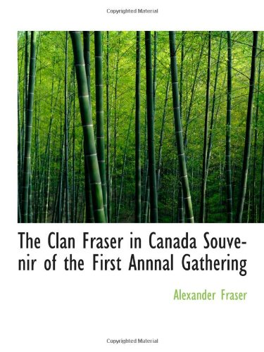 9781110426256: The Clan Fraser in Canada Souvenir of the First Annnal Gathering