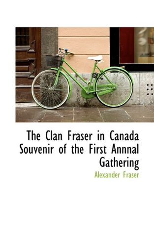 9781110426300: The Clan Fraser in Canada Souvenir of the First Annnal Gathering