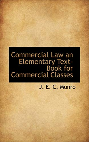 Commercial Law an Elementary Text-Book for Commercial: J E C