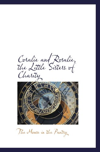 9781110431304: Coralie and Rosalie, the Little Sisters of Charity