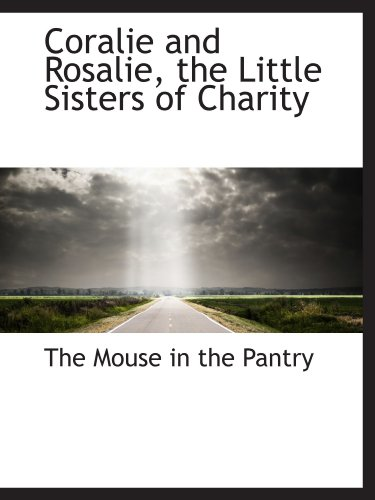 9781110431328: Coralie and Rosalie, the Little Sisters of Charity