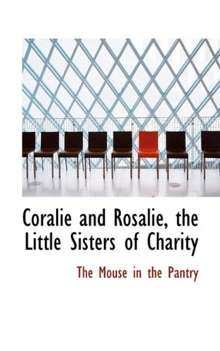 9781110431403: Coralie and Rosalie, the Little Sisters of Charity