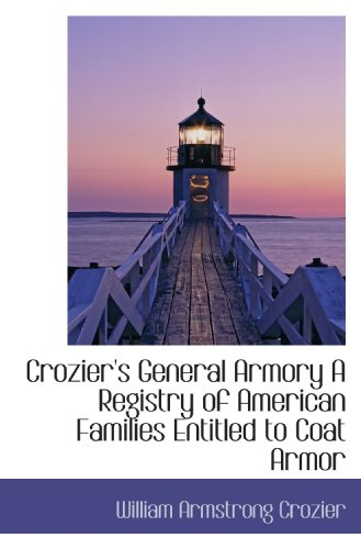 9781110433575: Crozier's General Armory A Registry of American Families Entitled to Coat Armor