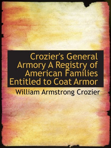 9781110433599: Crozier's General Armory A Registry of American Families Entitled to Coat Armor