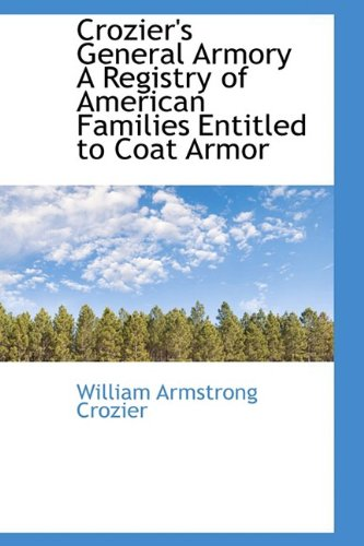 9781110433667: Crozier's General Armory A Registry of American Families Entitled to Coat Armor