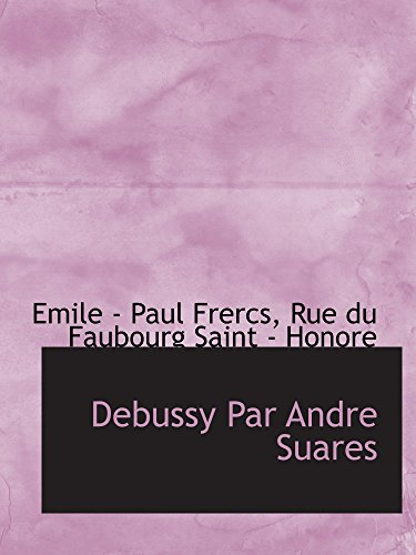 9781110436163: Debussy Par Andre Suares (French Edition)