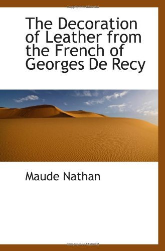 9781110436255: The Decoration of Leather from the French of Georges De Recy