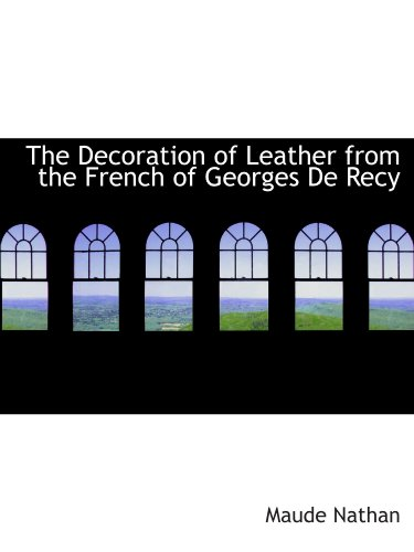 9781110436279: The Decoration of Leather from the French of Georges De Recy