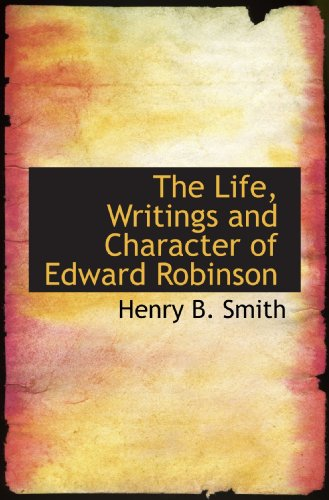 9781110441044: The Life, Writings and Character of Edward Robinson