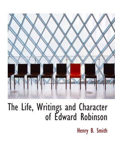 9781110441051: The Life, Writings and Character of Edward Robinson