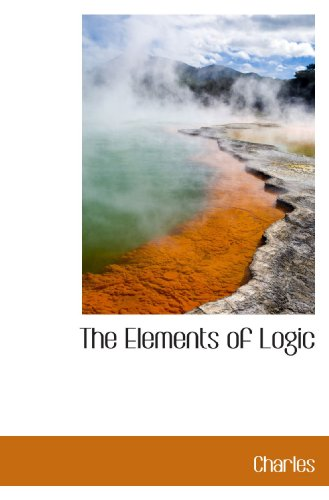 The Elements of Logic (9781110445974) by Charles