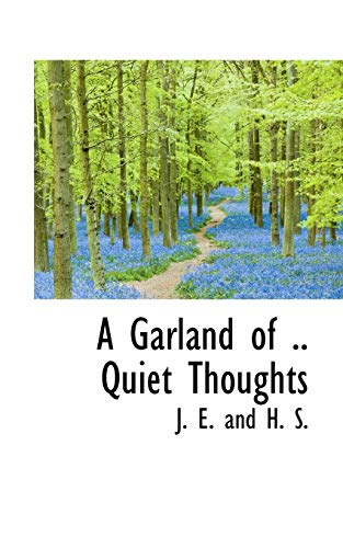 A Garland of Quiet Thoughts (Paperback): J E and