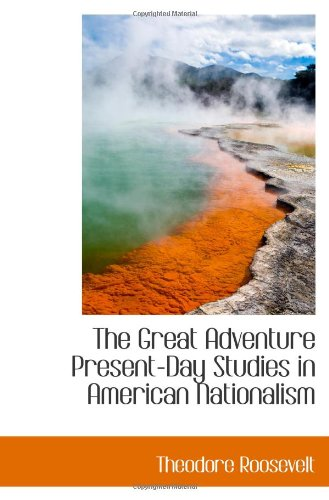 9781110464562: The Great Adventure Present-Day Studies in American Nationalism