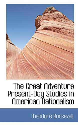 9781110464609: The Great Adventure Present-Day Studies in American Nationalism