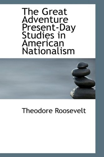 9781110464654: The Great Adventure Present-Day Studies in American Nationalism