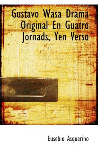 9781110466115: Gustavo Wasa Drama Original En Guatro Jornads, Yen Verso