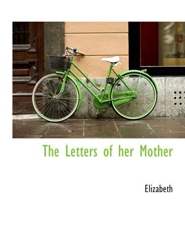 The Letters of her Mother (9781110497478) by Elizabeth