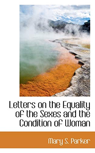 Letters on the Equality of the Sexes: Mary S Parker