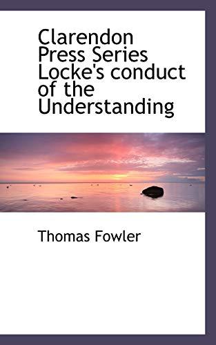 Clarendon Press Series Locke s Conduct of: Thomas Fowler