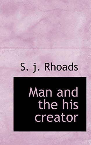Man and the His Creator (Paperback): S J Rhoads