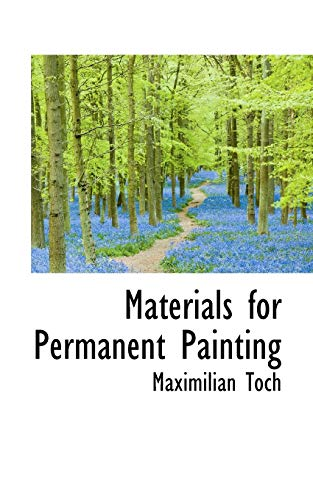 Materials for Permanent Painting (Paperback): Maximilian Toch