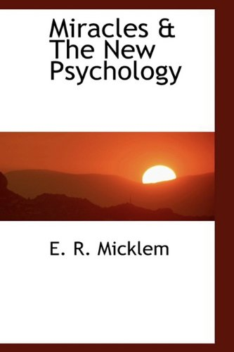 Miracles & the New Psychology (Hardback): E R Micklem