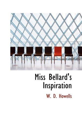 Miss Bellard's Inspiration (9781110514229) by W. D. Howells